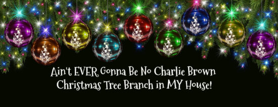 Ain't EVER Gonna Be No Charlie Brown Christmas Tree Branch in MY House! Holly graphic